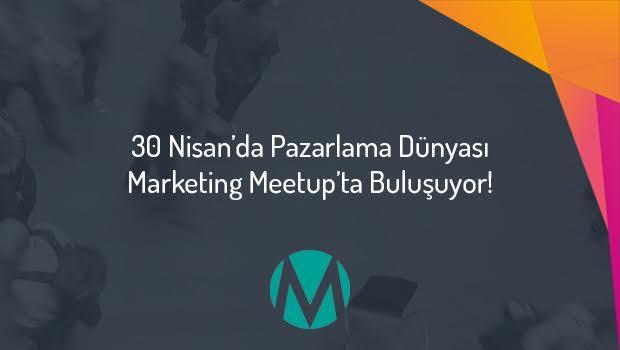 Pazarlama Dünyası Marketing Meetup'ta Buluşuyor!